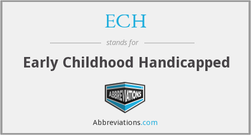 ECH - Early Childhood Handicapped
