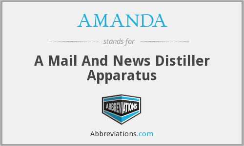 AMANDA - A Mail And News Distiller Apparatus