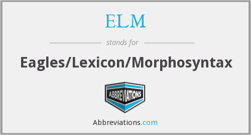 ELM - Eagles/Lexicon/Morphosyntax