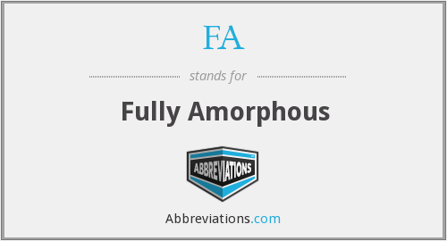 FA - Fully Amorphous