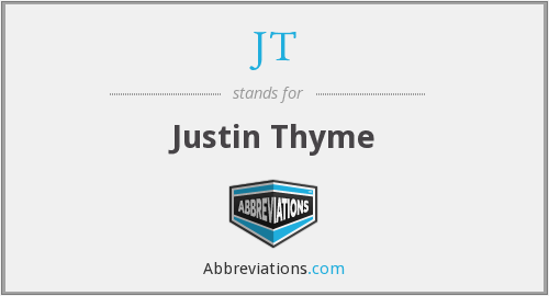 JT - Justin Thyme