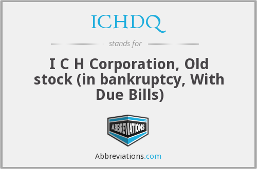 ICHDQ - I C H Corporation, Old stock (in bankruptcy, With Due Bills)