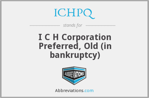 ICHPQ - I C H Corporation Preferred, Old (in bankruptcy)