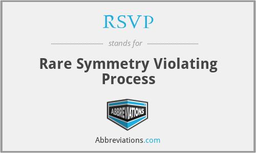RSVP - Rare Symmetry Violating Process