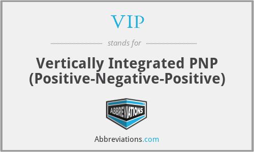 VIP - Vertically Integrated PNP (Positive-Negative-Positive)