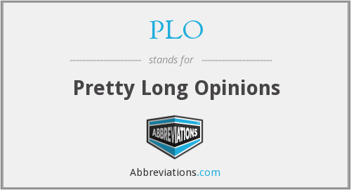 PLO - Pretty Long Opinions