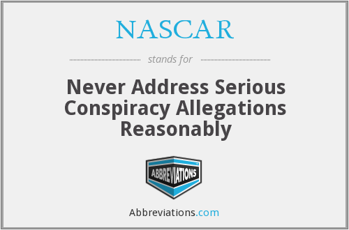 NASCAR - Never Address Serious Conspiracy Allegations Reasonably