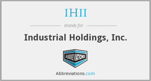 IHII - Industrial Holdings, Inc.