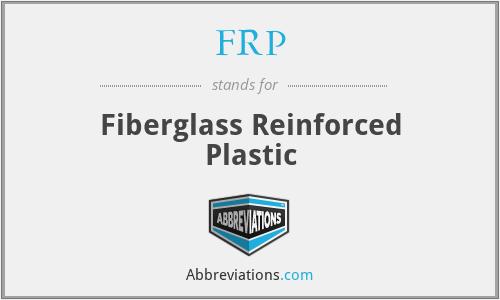 FRP - Fiberglass Reinforced Plastic