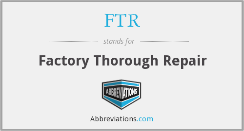 FTR - Factory Thorough Repair