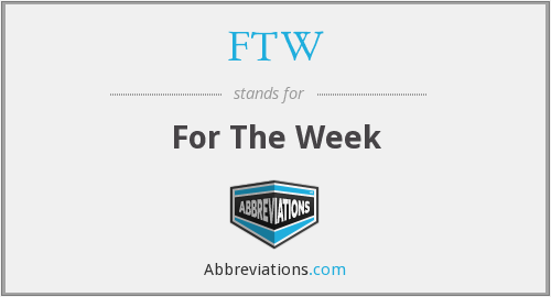 FTW - For The Week
