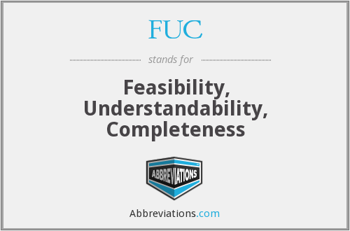 FUC - Feasibility, Understandability, Completeness