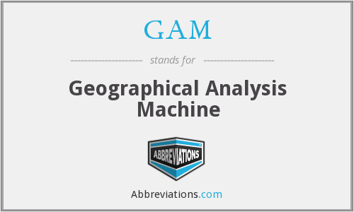 GAM - Geographical Analysis Machine