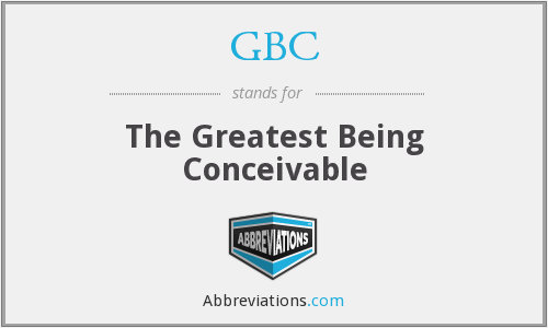GBC - The Greatest Being Conceivable