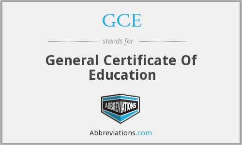 GCE - General Certificate Of Education