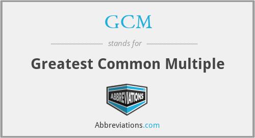 GCM - Greatest Common Multiple