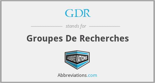 GDR - Groupes De Recherches