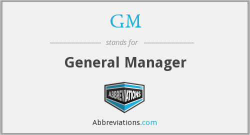 GM - General Manager