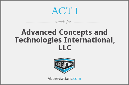 ACT I - Advanced Concepts and Technologies International, LLC