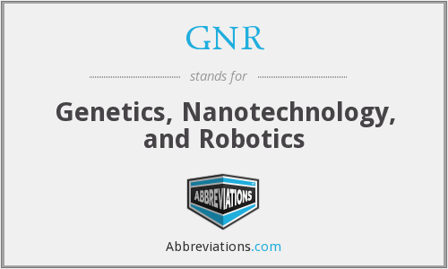 GNR - Genetics, Nanotechnology, and Robotics