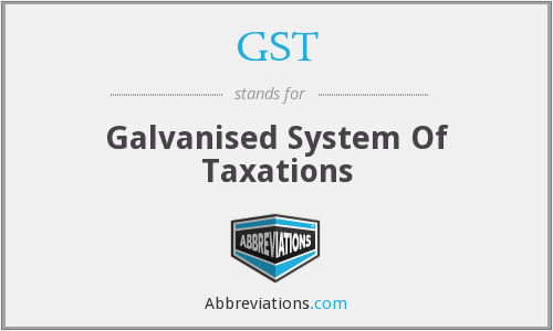 GST - Galvanised System Of Taxations
