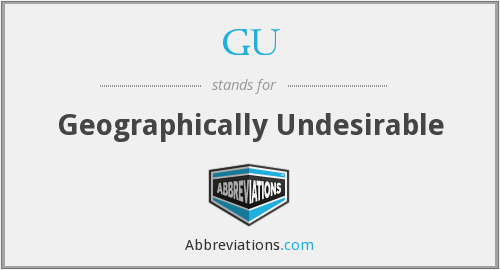 GU - Geographically Undesirable