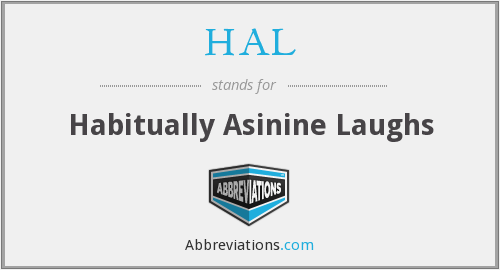 HAL - Habitually Asinine Laughs
