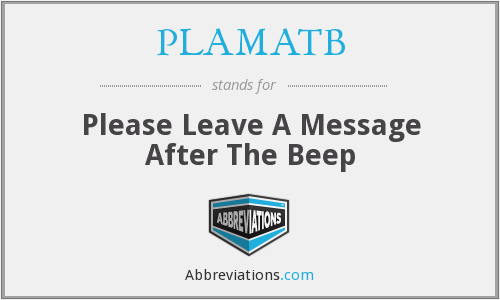 PLAMATB - Please Leave A Message After The Beep