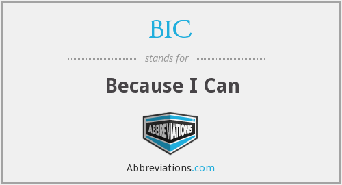 BIC - Because I Can