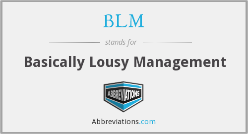 BLM - Basically Lousy Management