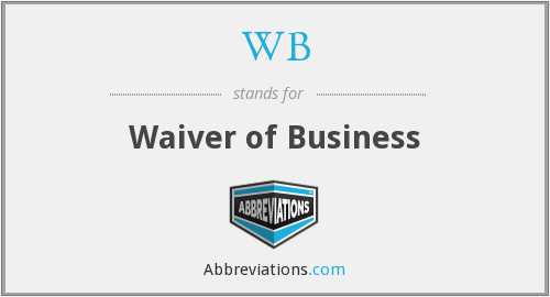 WB - Waiver of Business