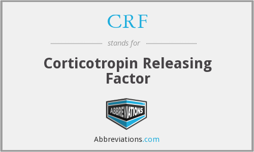 CRF - Corticotropin Releasing Factor