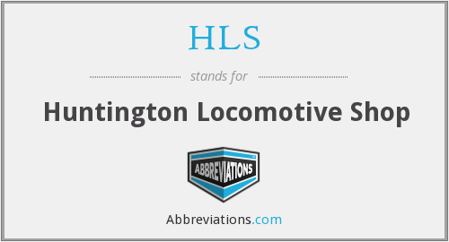HLS - Huntington Locomotive Shop