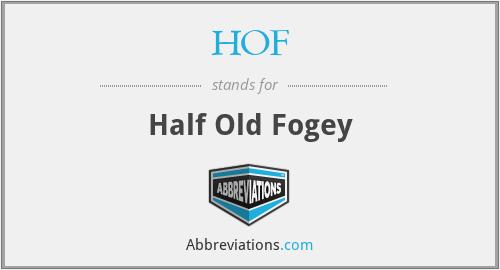 HOF - Half Old Fogey