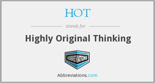 HOT - Highly Original Thinking