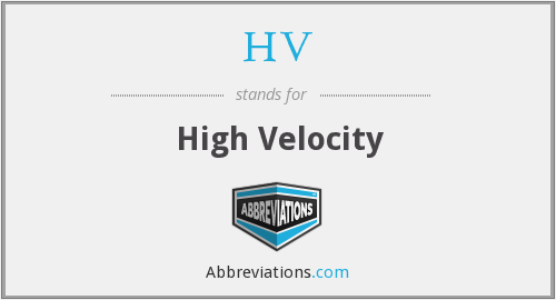 HV - High Velocity