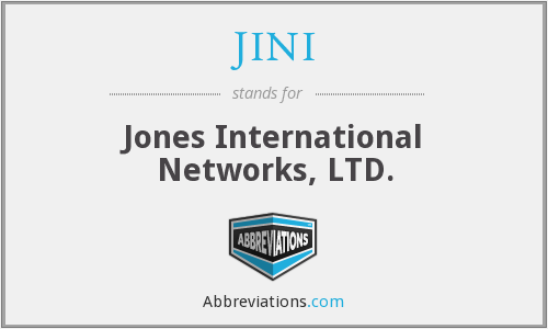 JINI - Jones International Networks, LTD.