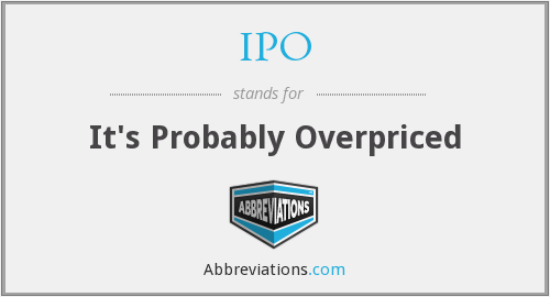 IPO - It's Probably Overpriced