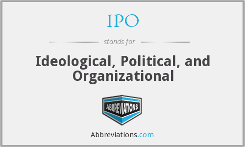 IPO - Ideological, Political, and Organizational