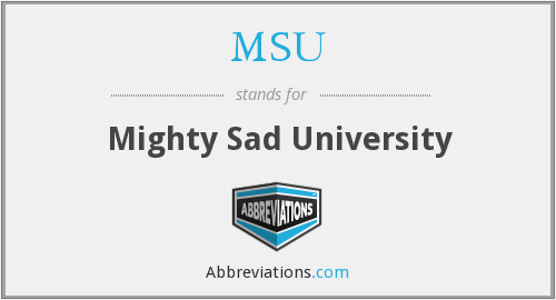 MSU - Mighty Sad University