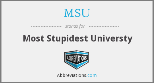 MSU - Most Stupidest Universty