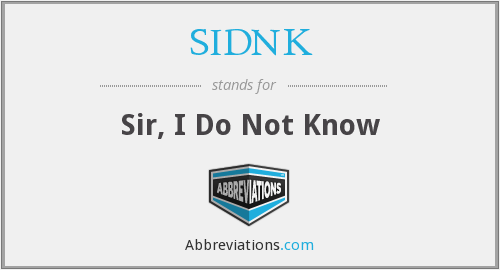 SIDNK - Sir, I Do Not Know