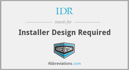 IDR - Installer Design Required