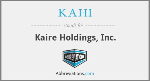 KAHI - Kaire Holdings, Inc.