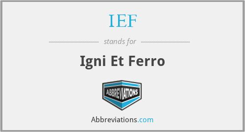 IEF - Igni Et Ferro
