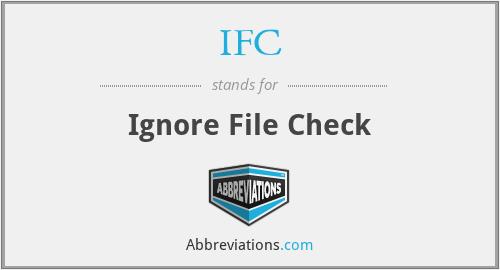 IFC - Ignore File Check