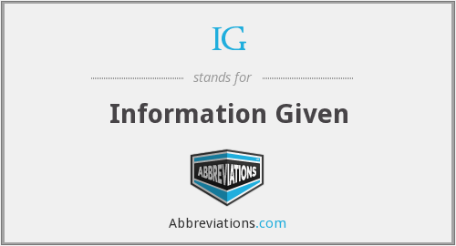 IG - Information Given