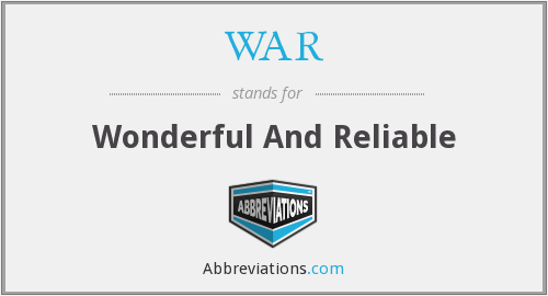 WAR - Wonderful And Reliable