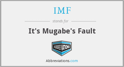 IMF - It's Mugabe's Fault