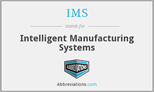IMS - Intelligent Manufacturing Systems